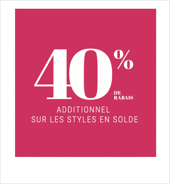 40% de rabais additionnel sur les styles en solde