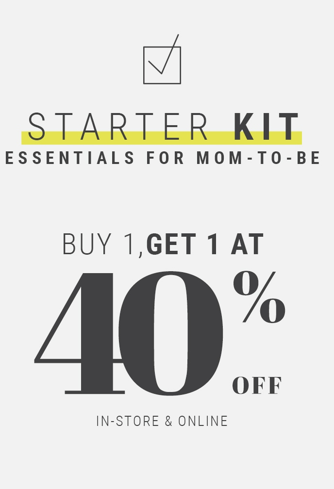 Starter Kit Essentials for mom-to-be In-store & Online Buy 1, get 1 to 40 % off