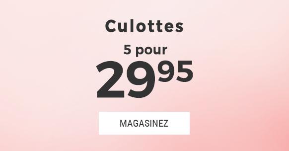 Culottes 5 pour 29.95 $
