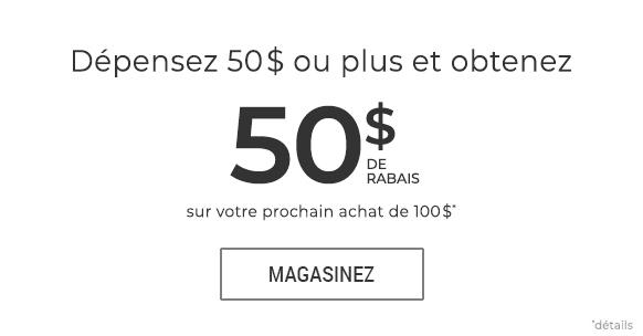 Depensez 50 $ ou plus et obtenez 50$ de rabais