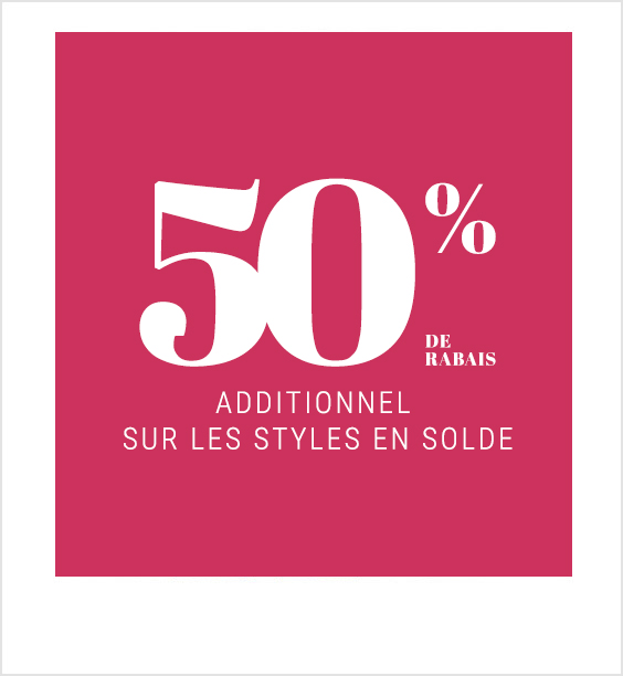 50% de rabais additionnel sur les styles en solde