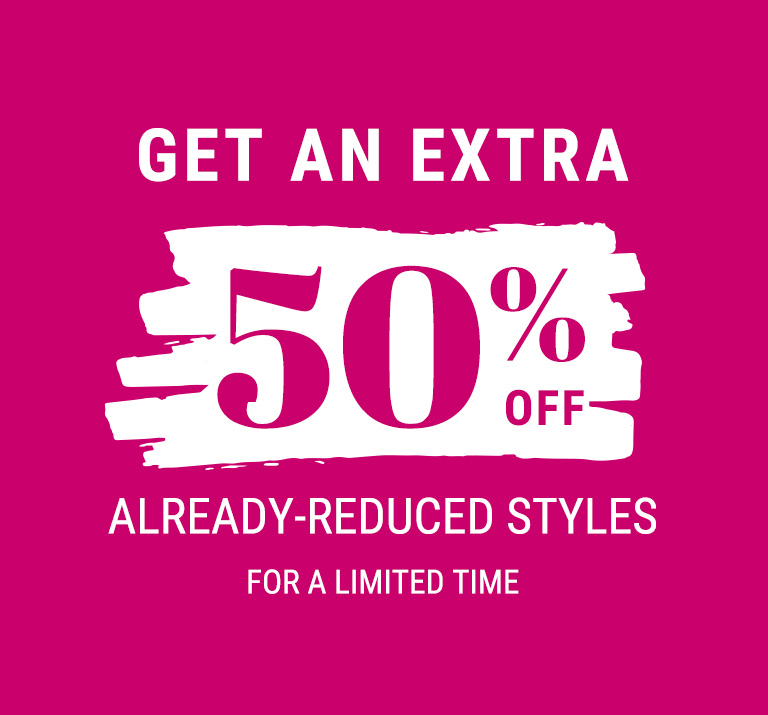 Get an extra 50% off already-reduced styles For a limited time