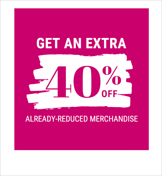 Get an extra 40% off already-reduced merchandise