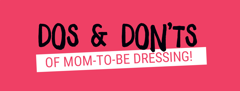 Dos & don'ts of mom-to-be dressing!