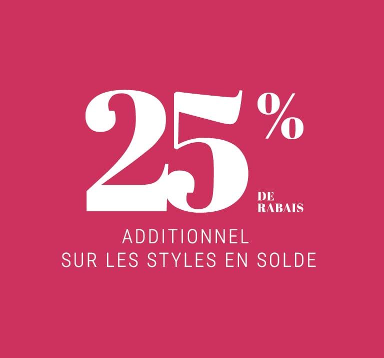25% de rabais additionnel sur les styles en solde
