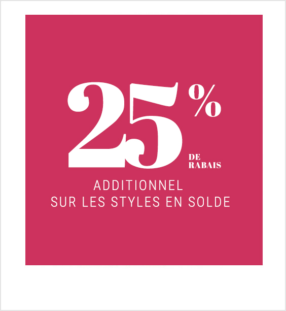 25% de rabais additionnel sur les styles en solde