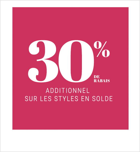 30% de rabais additionnel sur les styles en solde