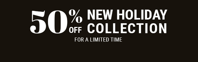 New holiday collection at 50% off