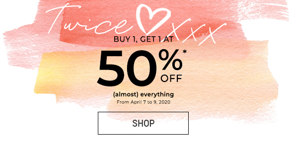 Buy 1, get 1 at 50% off (almost) everything!